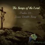 Psalm 22 – Jesus' Death Song