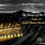 Psalm 23 – Jesus Christ's Burial Song